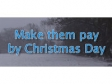 Make them pay by Christmas Day